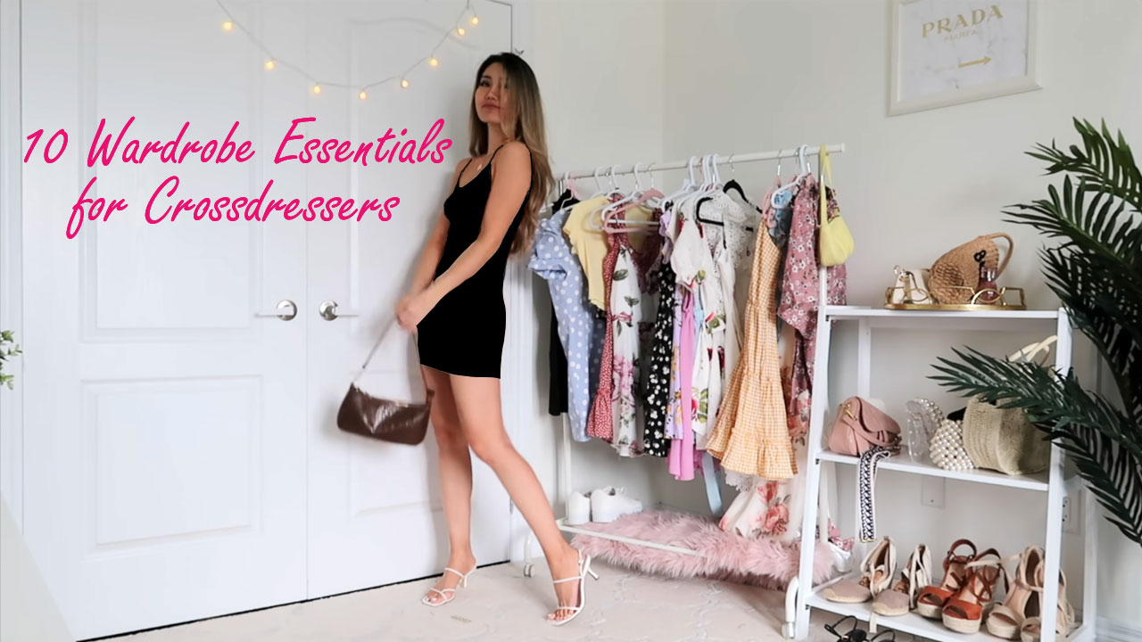 10 Wardrobe Essentials for Crossdressers